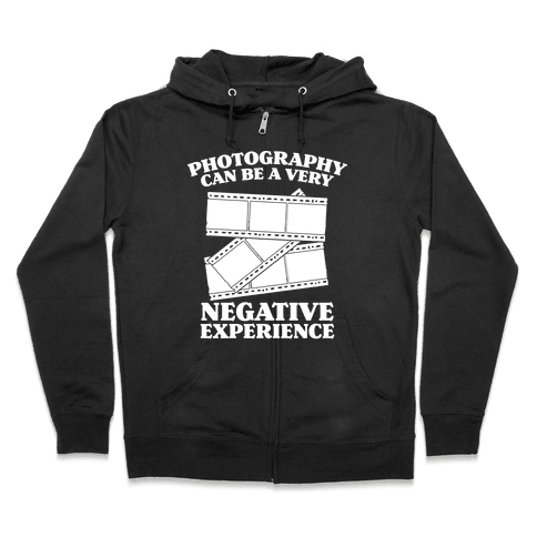 Photography Can Be a Very Negative Experience Zip Hoodie
