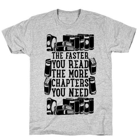 The Faster You Read The More Chapters You Need Mens T-Shirt