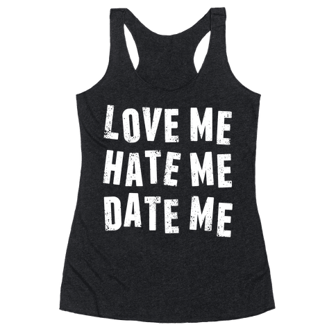 Love Me Hate Me Date Me Racerback Tank Top