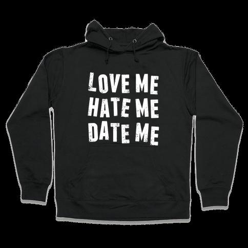 Love Me Hate Me Date Me Hooded Sweatshirt
