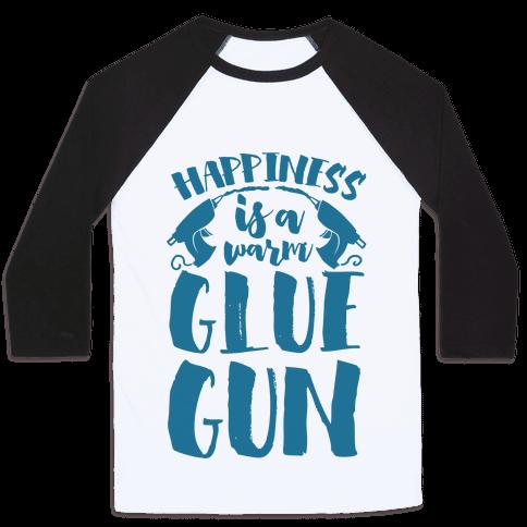 Happiness is a Warm Glue Gun Baseball Tee