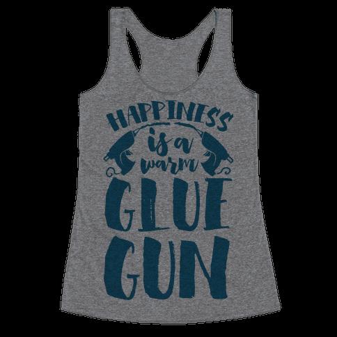 Happiness is a Warm Glue Gun Racerback Tank Top