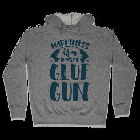 Happiness is a Warm Glue Gun Hooded Sweatshirt