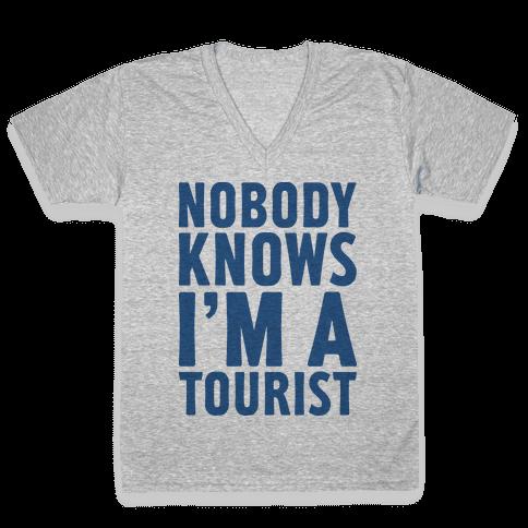 Nobody Knows I'm a Tourist V-Neck Tee Shirt