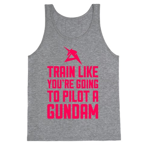 Train Like You're Going To Pilot A Gundam Tank Top