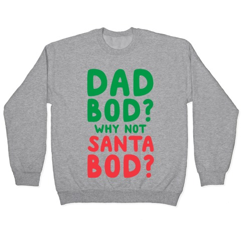 Dad bod? Why Not Santa Bod? Pullover