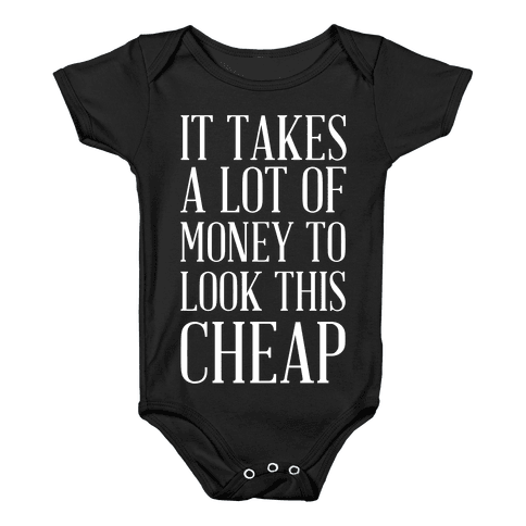 It Takes A Lot Of Money To Look This Cheap Baby Onesy