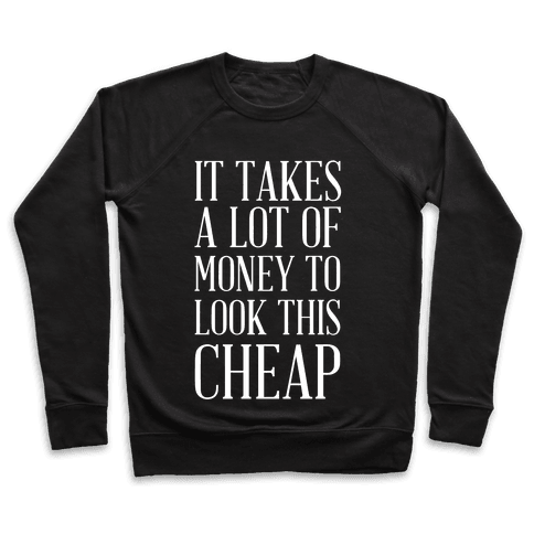 It Takes A Lot Of Money To Look This Cheap Pullover
