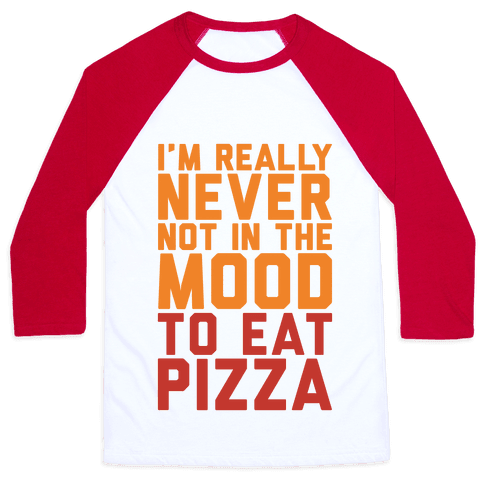 I'm Never Not In The Mood To Eat Pizza Baseball Tee