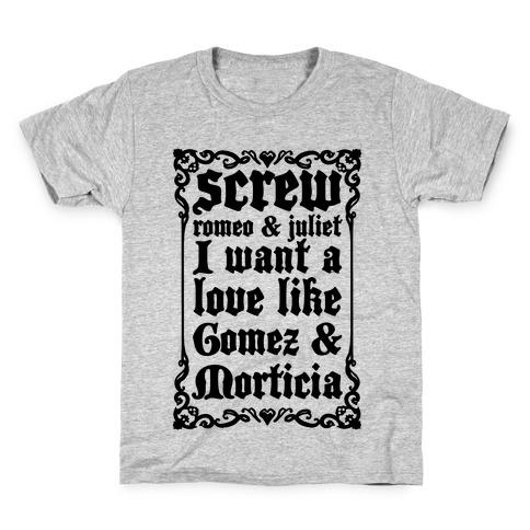 Screw Romeo & Juliet I Want a Love Like Gomez & Morticia Kids T-Shirt