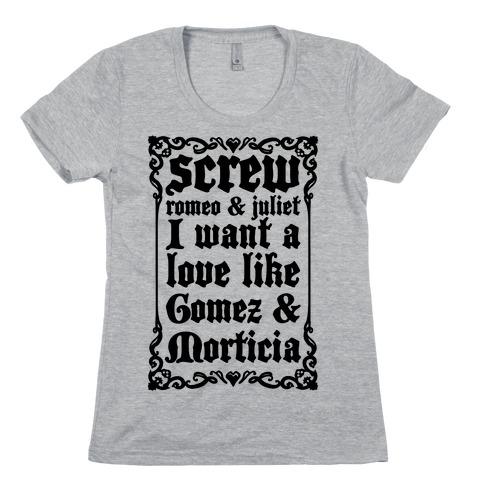Screw Romeo & Juliet I Want a Love Like Gomez & Morticia Womens T-Shirt