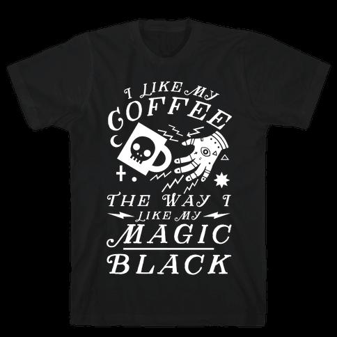 I Like My Coffee The Way I Like My Magic, Black Mens T-Shirt