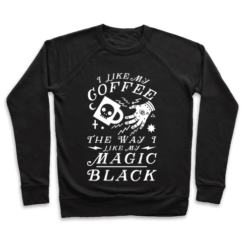 I Like My Coffee The Way I Like My Magic, Black Pullover