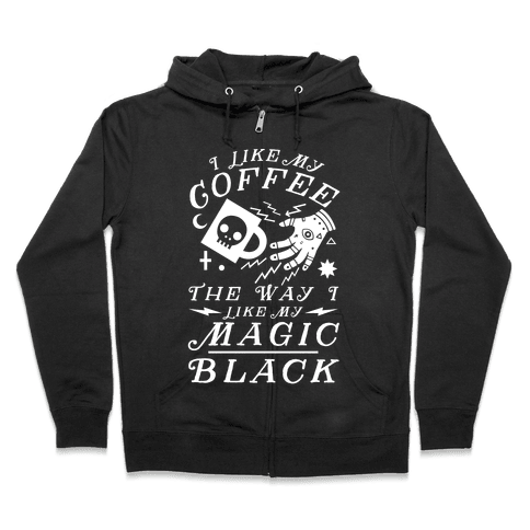 I Like My Coffee The Way I Like My Magic, Black Zip Hoodie