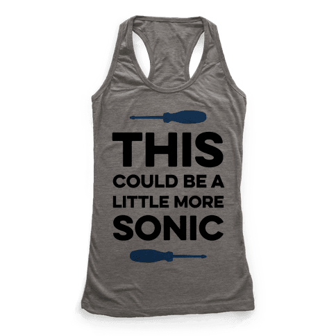 This Could Be A Little More Sonic Racerback Tank Top