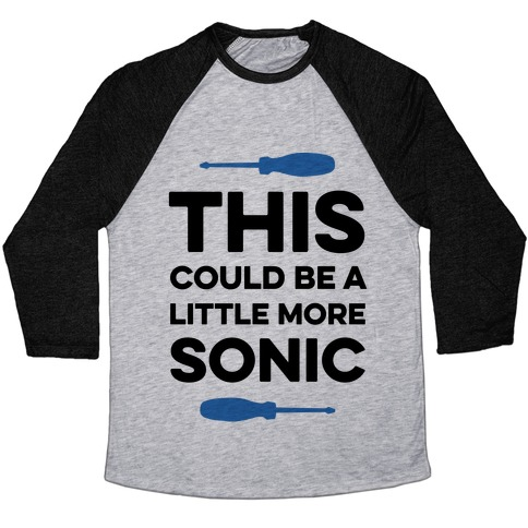 This Could Be A Little More Sonic Baseball Tee