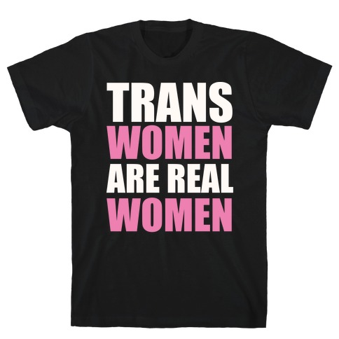 Trans Women are Real Women T-Shirt