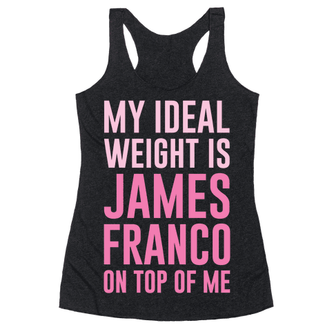 My Ideal Weight Is James Franco On Top of Me Racerback Tank Top