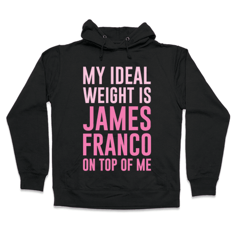 My Ideal Weight Is James Franco On Top of Me Hooded Sweatshirt