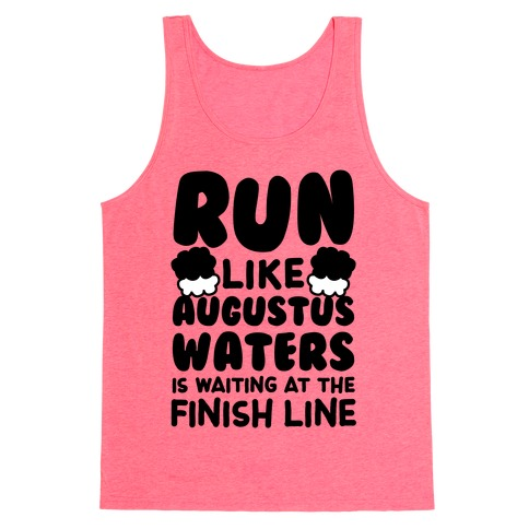 Run Like Augustus Waters Is Waiting At The Finish Line Tank Top