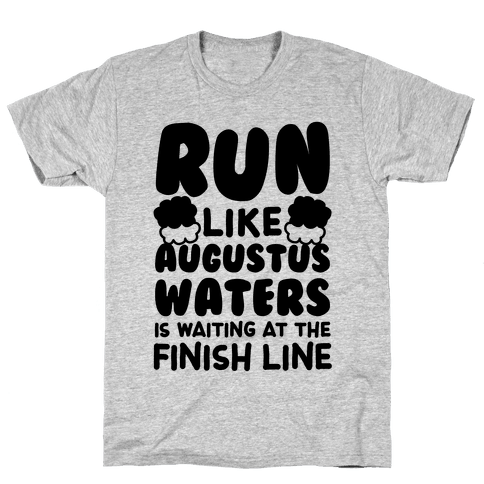 Run Like Augustus Waters Is Waiting At The Finish Line Mens T-Shirt