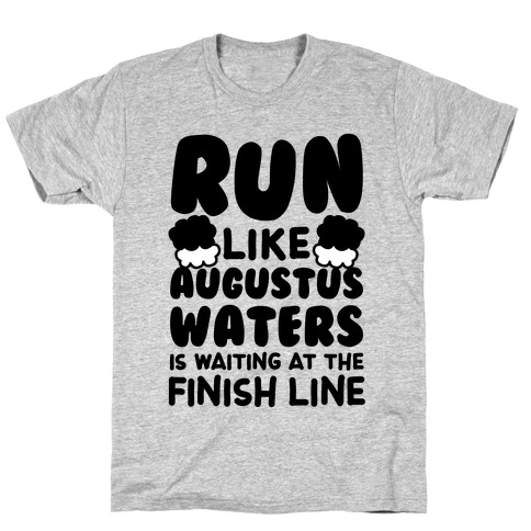 Run Like Augustus Waters Is Waiting At The Finish Line T-Shirt