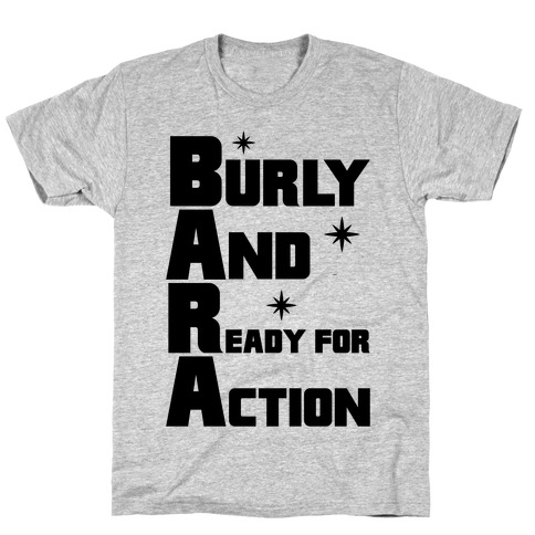 Burly And Ready For Action T-Shirt