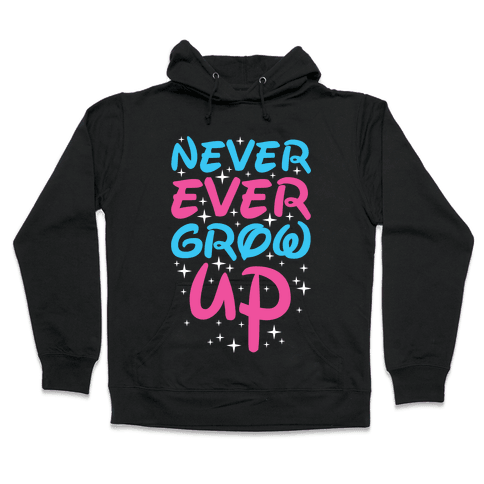 Never Ever Grow Up Hooded Sweatshirt