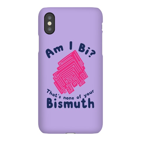 Am I Bi? That's None Of Your Bismuth Phone Case