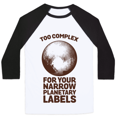 Pluto- Too Complex For Your Narrow Planetary Labels Baseball Tee