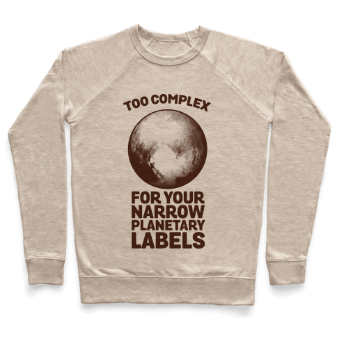 Pluto- Too Complex For Your Narrow Planetary Labels Pullover
