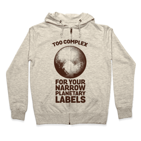 Pluto- Too Complex For Your Narrow Planetary Labels Zip Hoodie
