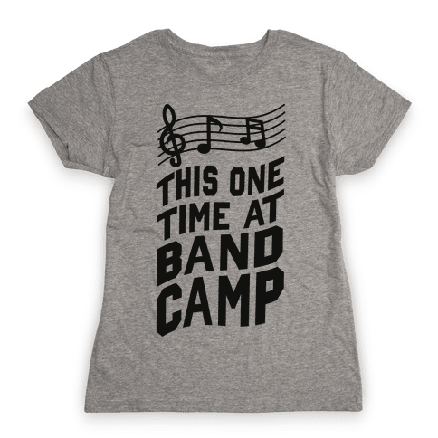 This One Time at Band Camp... Womens T-Shirt
