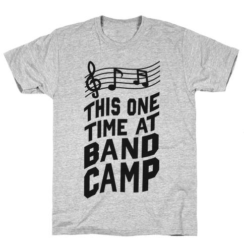 This One Time at Band Camp... Mens T-Shirt