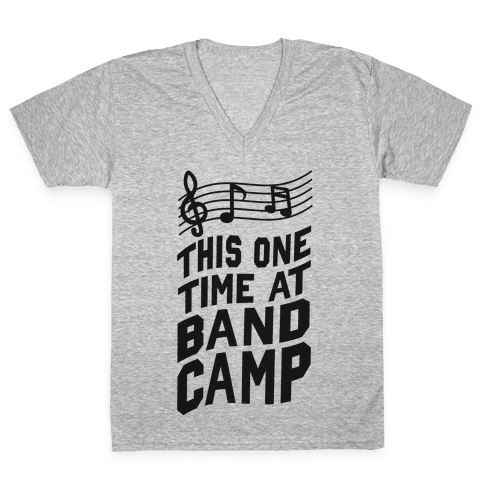This One Time at Band Camp... V-Neck Tee Shirt