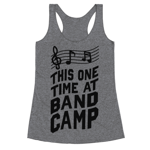 This One Time at Band Camp... Racerback Tank Top