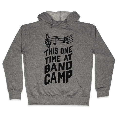 This One Time at Band Camp... Hooded Sweatshirt