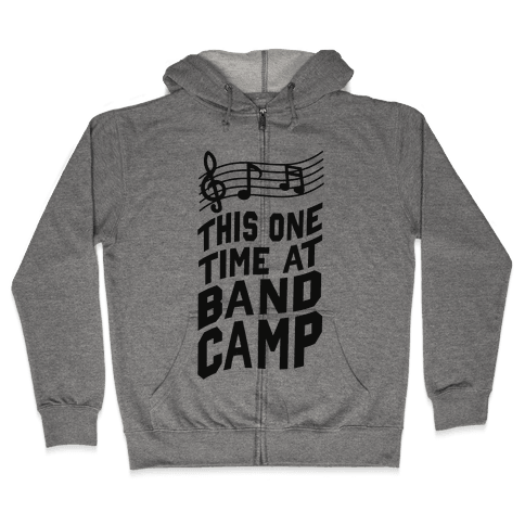 This One Time at Band Camp... Zip Hoodie