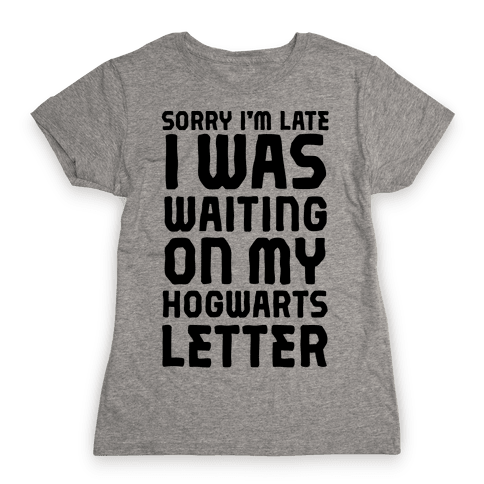 Sorry I'm Late, I Was Waiting On My Hogwarts Letter Womens T-Shirt