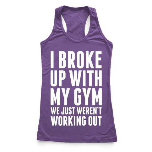 I Broke Up With My Gym Racerback Tank Top