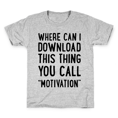 "Where Can I Download This Thing You Call ""Motivation"" Kids T-Shirt"