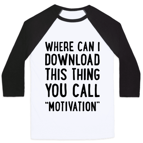 "Where Can I Download This Thing You Call ""Motivation"" Baseball Tee"