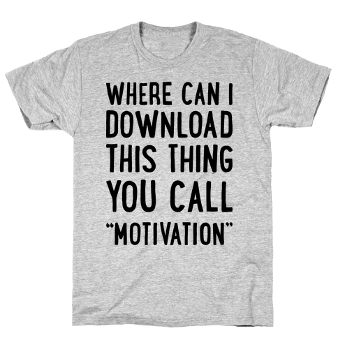 "Where Can I Download This Thing You Call ""Motivation"" Mens T-Shirt"