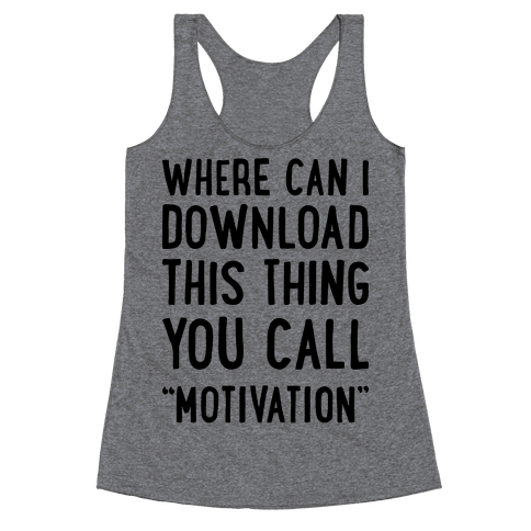 "Where Can I Download This Thing You Call ""Motivation"" Racerback Tank Top"