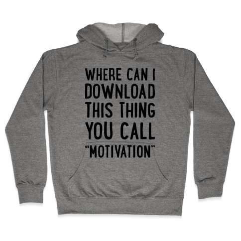 "Where Can I Download This Thing You Call ""Motivation"" Hooded Sweatshirt"