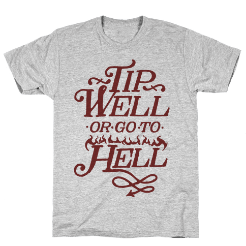 Tip Well or Go to Hell Mens T-Shirt