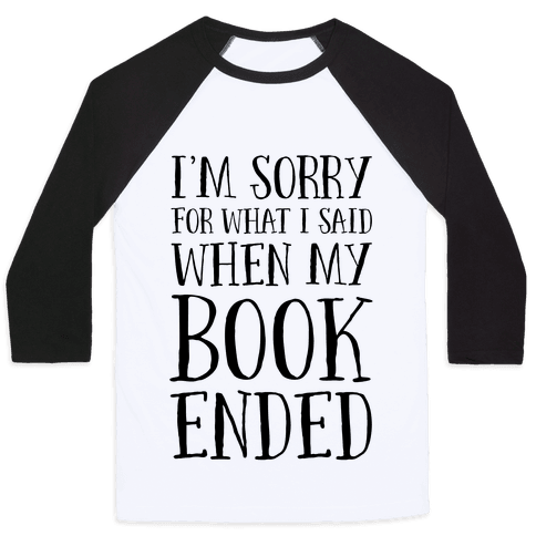 I'm Sorry For What I Said When My Book Ended Baseball Tee