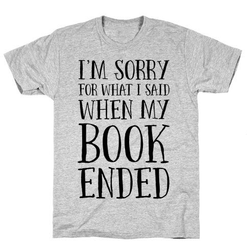 I'm Sorry For What I Said When My Book Ended Mens T-Shirt