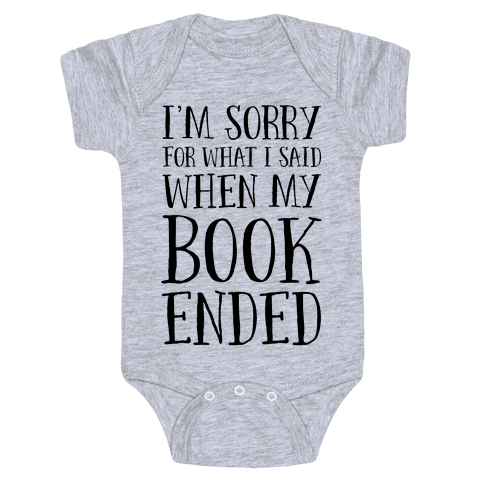 I'm Sorry For What I Said When My Book Ended Baby Onesy