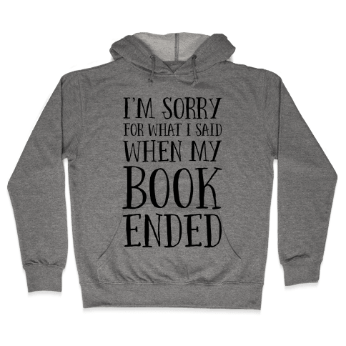 I'm Sorry For What I Said When My Book Ended Hooded Sweatshirt